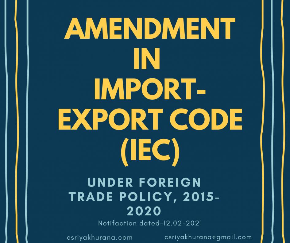 AMENDMENT IN IMPORT-EXPORT CODE (IEC) PROVISIONS - 12 Feb 2021
